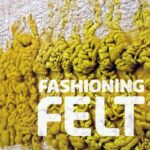 Fashioning Felt, Cooper-Hewitt Museum Exhibition catalogue, NYC