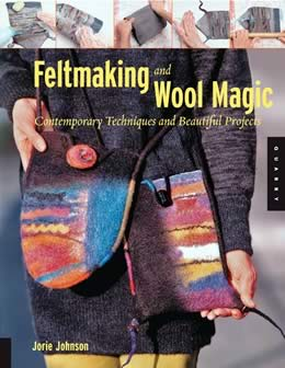 Feltmaking and Wool Magic by Jorie Johnson